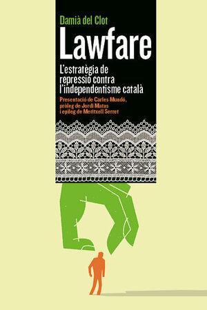 LAWFARE. L'ESTRATÈGIA DE REPRESSIÓ CONTRA L'INDEPENDENTISME CATALÀ