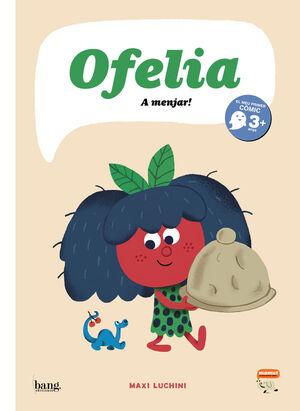 OFELIA, A MENJAR!